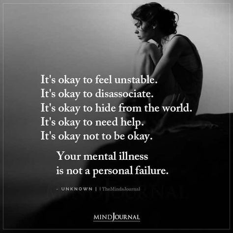 It's okay to feel unstable. It's okay to disassociate. It's okay to hide from the world. It's okay to need help. It's okay not to be okay. Your mental illness is not a personal failure. -Unknown #mentalhealth #mentalillness