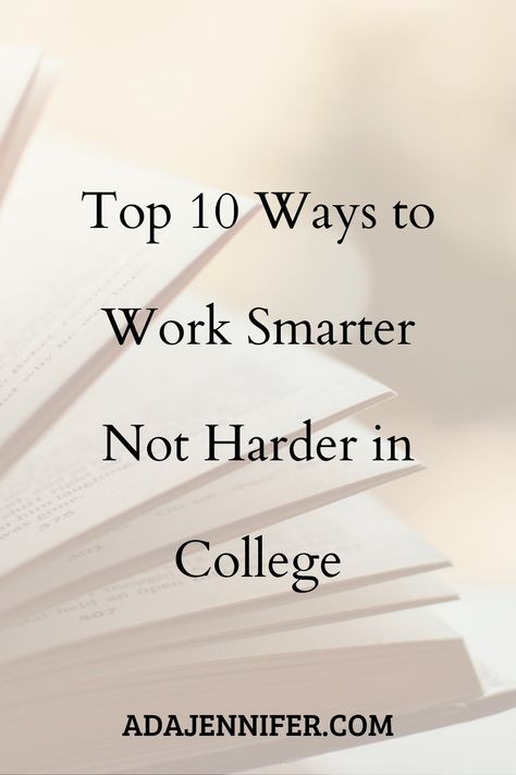 Top 10 Ways To Work Smarter Not Harder In College