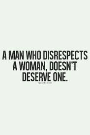 Men who do not respect women do not deserve one quote - Google Search