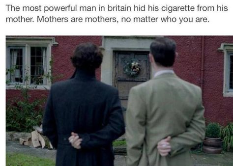 I always laughed at this scene because Mycroft and Sherlock Holmes, the most powerful men in Britain, hid their cigarettes so their mum will never know they were smoking. And Sherlock blamed Mycroft.