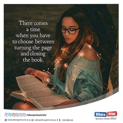 There comes a time when you have to choose between turning the page and closing the book. #ThursdayMotivation #ThursdayThoughts #Motivation #MotivationlQuotes #InspirationalQuotes #TodayMotivation #BestMotivation #Print #BestPrint #OnlinePrintInAustralia