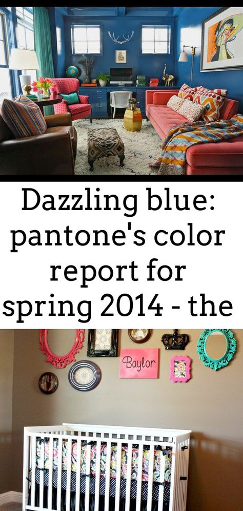 Dazzling blue: pantone's color report for spring 2014 - the english room