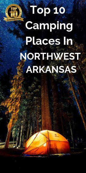 Top 10 Camping Sites In Northwest Arkansas Arkansas Camping Arkansas Road Trip Arkansas Travel