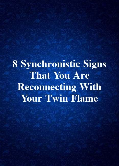 8 Synchronistic Signs That You Are Reconnecting With Your