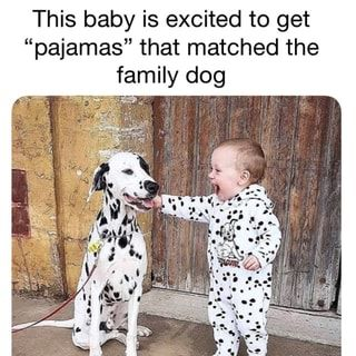 This Baby Is Excited To Get Pajamas That Matched The Family Dog Ifunny Family Dogs Clean Memes Cat Person