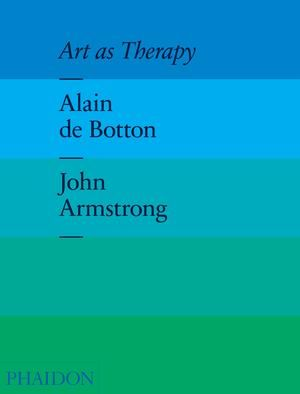 Art as Therapy: Alain de Botton on the 7 Psychological Functions of Art   Brain Pickings