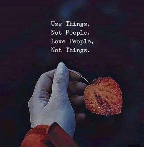 Use things, not people. Love people, not things. #Lifequotes #Truefacts #Materialisticquotes #Beingselfishquotes #Quotes #therandomvibez