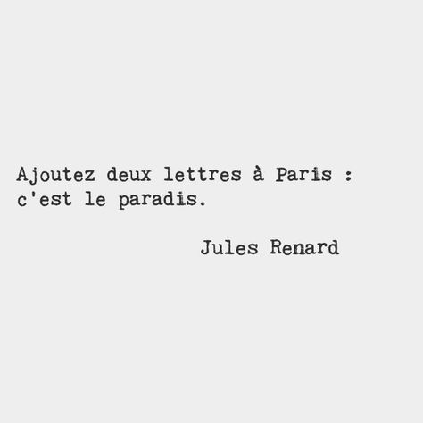 Add Two Letters To Paris And It S Paradis E Jules Renard