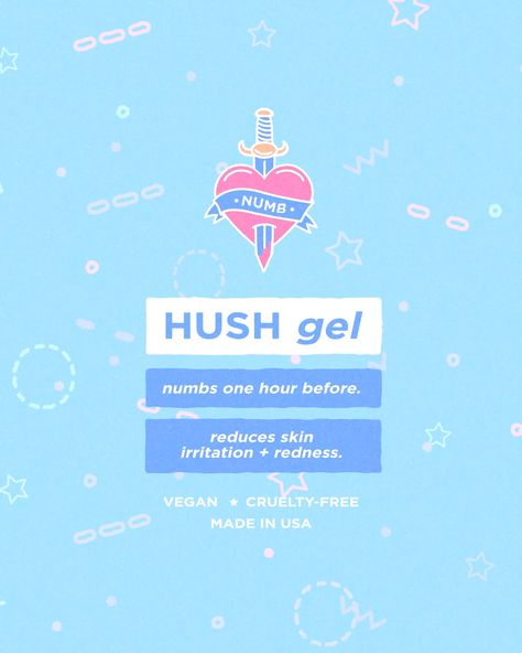 Hush Gel was created with you in mind. We take care of the pain so you don't have to. Relax and let the art happen.