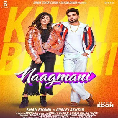 Naagmani Khan Bhaini Gurlez Akhtar The Song Naagmani Is Sung By Popular Punjabi Singer Khan Bhaini Gurlez Akhtar Lyrics Written By Di 2020 Lagu Studios Itunes