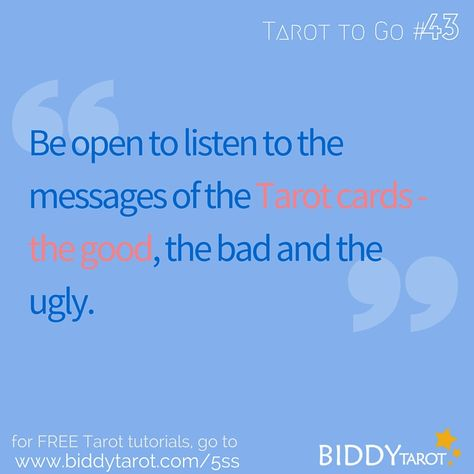 Be open to listen to the messages of the Tarot cards - the good, the bad and the ugly. #TarotTips #TarotToGo biddytarot.com