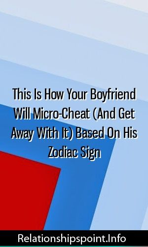 This Is How Your Boyfriend Will Micro-Cheat (And Get Away
