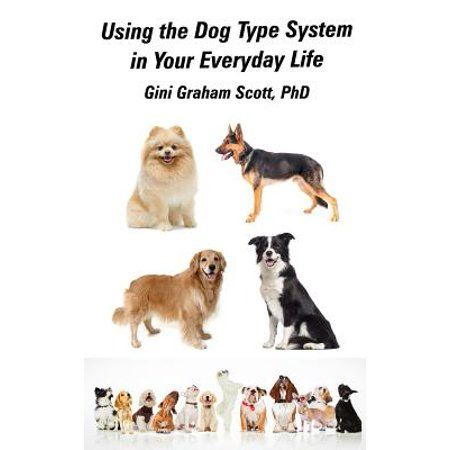 Using The Dog Type System In Your Everyday Life Even More Ways To Gain Insight And Advice From Your Dogs Hardcover Walmart Com Types Of Dogs Dogs Different Types Of Dogs