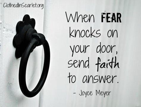 When fear knocks on your door, send faith to answer. - Joyce Meyer