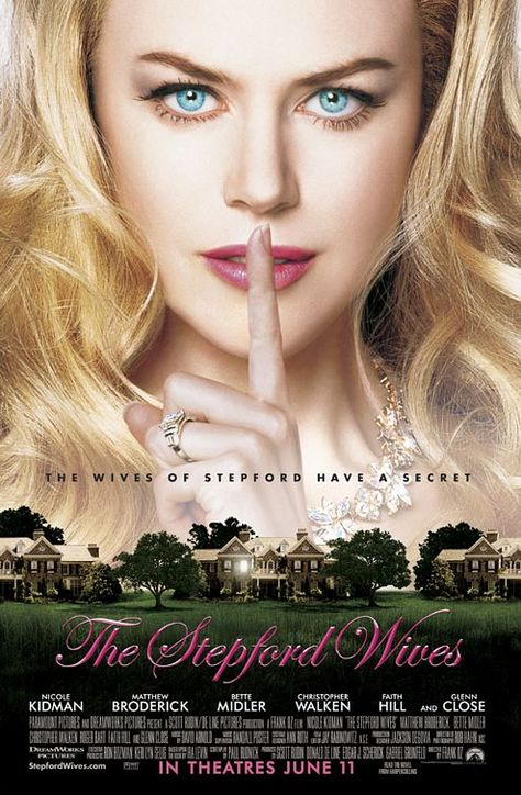 The Stepford Wives (2004)  After moving to the beautiful suburb of Stepford with her husband (Matthew Broderick), career-driven Joanna (Nicole Kidman) begins to suspect something is radically wrong with the other wives, who are led by the perky and vacant Claire (Glenn Close). Are the husbands replacing these once-intelligent women with sexually compliant cyborg copies? Joanna's new friends, Bobbie (Bette Midler) and Roger (Roger Bart), also think something's off.