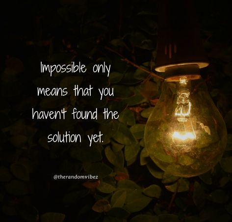 Impossible only means that you haven't found the solution yet. #Nothingisimpossiblequotes #Problemsinlifequotes #Solutiontoproblemsquotes #Solutionquotes #Challengesoflifequotes #Hardworkquotes #Disciplinequotes #Quotesforhardtimes #Toughtimequotes #Quotesondetermination #Perseverancequotes #Goalquotes #Movingonquotes #Strugglingquotes #Lifechallenges #Challengesoflife #Successquotes #Deepquotes #Thoughtfulquotes #Emotionalquotes #Quotesandsayings #Quoteoftheday #Instaquotes #therandomvibez