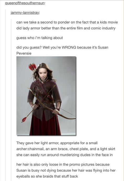 Part 1  (Okay, so I don't like the whole archer-warrior-Susan thing {cause she's Susan the Gentle}, but this is true.)