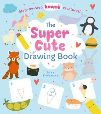 The Super Cute Drawing Book Ebook By William Potter In 2020 Cute