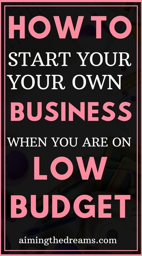 How to start your own business with less money, no questions asked - Aimingthedreams