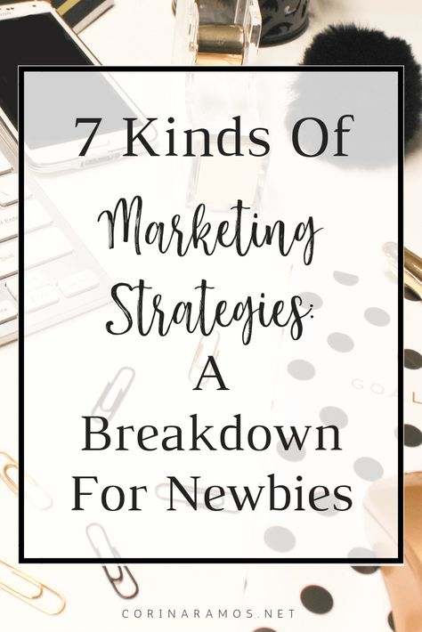 7 Kinds Of Marketing Strategies: A Breakdown For Newbies