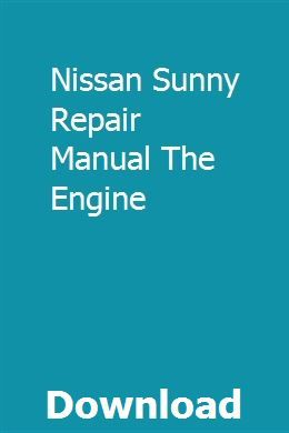Nissan Sunny Repair Manual The Engine Nissan Sunny Repair Manuals Nissan