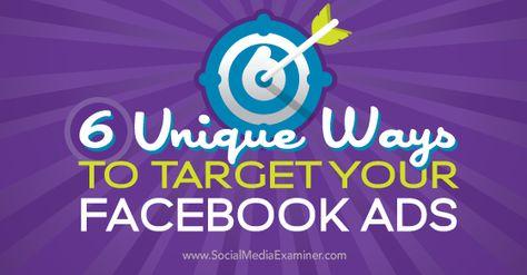6 Unique Ways to Target Your Facebook Ads : Social Media Examiner