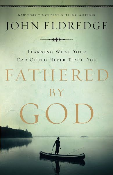 Download Ebooks Fathered By God By John Eldredge