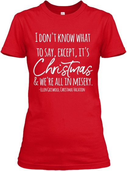 Funny Ellen Griswold Quote Christmasvacation Quote Tshirt Momchristmasgift Christmas Vacation Shirts Christmas Vacation Quotes Griswold Christmas