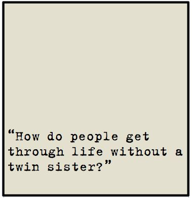 I Love My Twin Sister Quotes Impressive How Do People Get Through Life Without A Twin. Cassiecassie