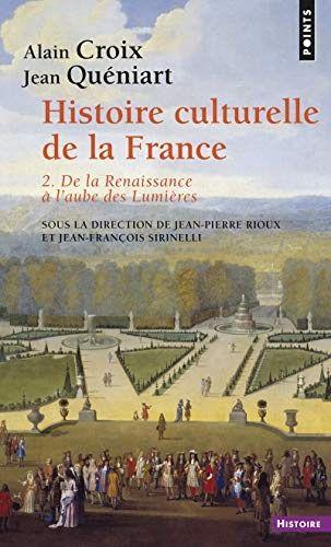 Telecharger Histoire Culturelle De La France De La Renaissance A L Aube Des Lumieres 2 Gratuit