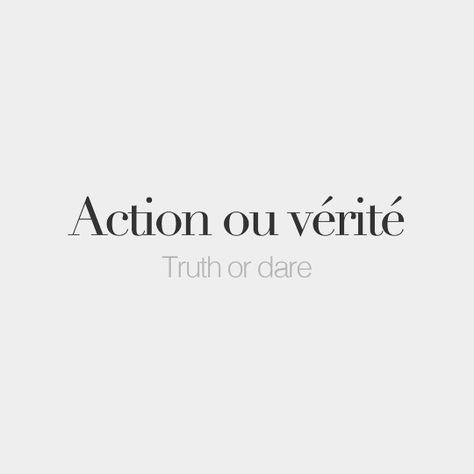Action ou vérité (literally: action or truth) • Truth or dare • /ak.sjɔ̃ u ve.ʁi.te/