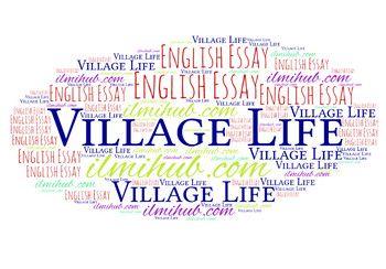 Complete Essay On Village Life Essay About Life Village Life Essay