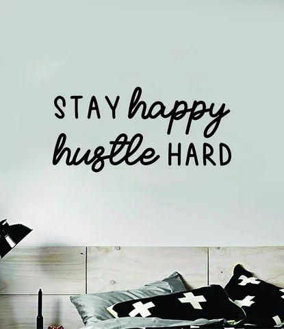 (1) Stay Happy Hustle Hard Quote Wall Decal Sticker Vinyl Art Decor Bedroo – boop decals
