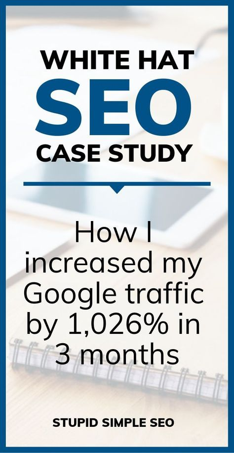 White Hat SEO: How I Increased Google Traffic By 1,026% In 3 Months