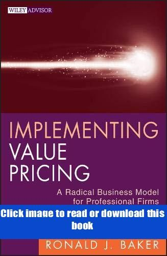 Implementing Value Pricing A Radical Business Model For