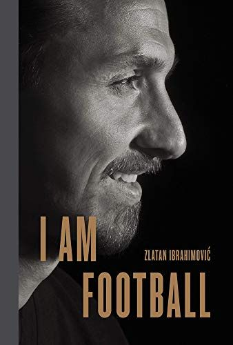 Do You Search For I Am Football Zlatan Ibrahimovic I Am Football Zlatan Ibrahimovic Is One Of Best Books For N In 2020 Great Books To Read Zlatan Ibrahimovic Book Club