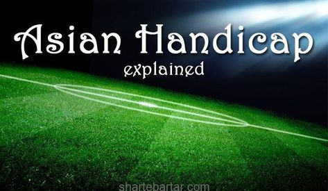 هندیکپ Handicap چیست و هندیکپ آسیایی Ha به زبان ساده In 2020 Betting Handicap Bet Football