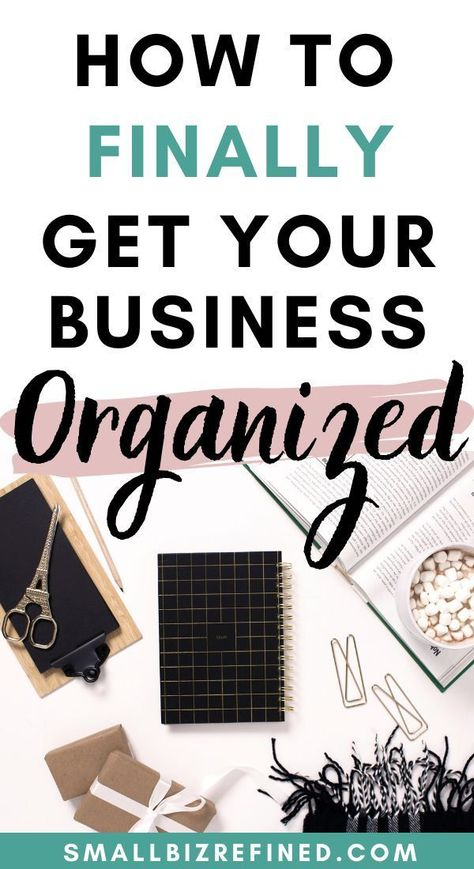 9 Ways to Get Your Business Organized This Year - Small Biz Refined
