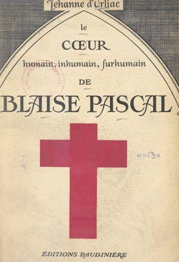 Le Cœur Humain Inhumain Surhumain De Blaise Pascal Ebook By Jehanne D Orliac Rakuten Kobo En 2020 Cœur Humain Humain Livre