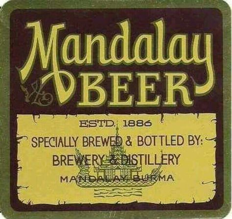 In 1885 the British colonized the Burma,in 1886 they opened first factory in Mandalay and named Mandalay beer.Although the owners have changed through the years the Mandalay beer still existed.