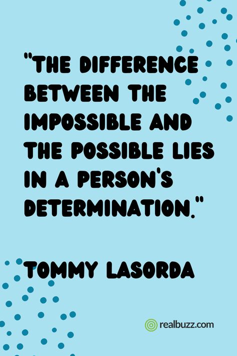 """The difference between the impossible and the possible lies in a person's determination."" - Tommy Lasorda #motivationalquotes #fitnessquotes #quotestoliveby #quoteoftheday #quote #realbuzz"