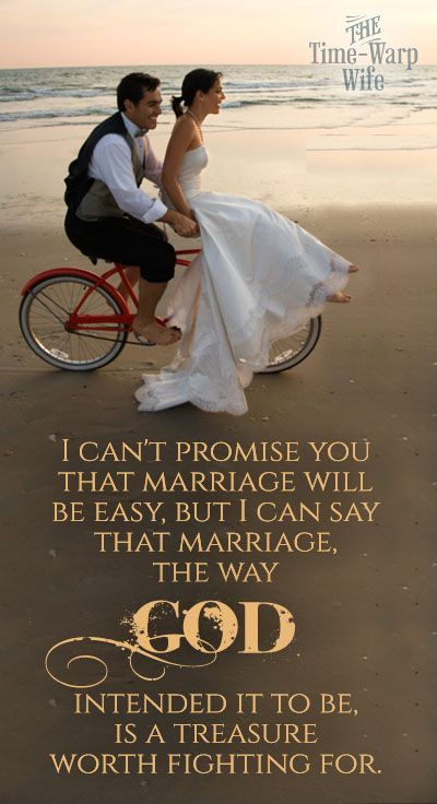 I can't promise you that marriage will be easy, but I can say that marriage, the way God intended it to be, is a treasure worth fighting for. SO true...Marriage is SO worth working on and fighting for. Thank you Lord for putting my husband & I together. :)