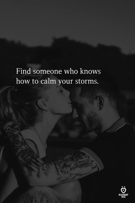 Find someone who knows how to calm your storms.