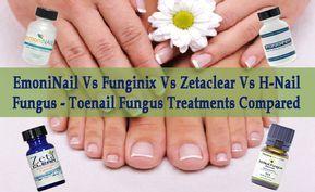 Emoninail Vs Funginix Vs Zetaclear Vs H Nail Fungus Toenail
