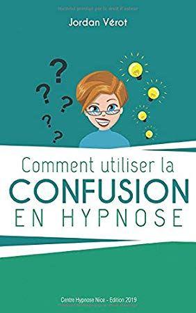 Telecharger Comment Utiliser La Confusion En Hypnose Pdf Jordan Verot Gratuit Hypnose Gratuit Hypnose Livre Anatomie