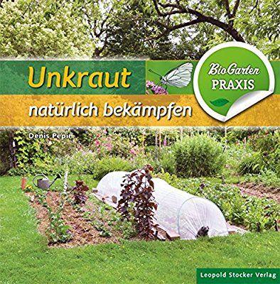 Unkraut Naturlich Bekampfen Bio Garten Praxis Amazon De Denis Pepin Johanna Steigenberger Bucher Unkraut Unkraut Im Garten Essigessenz Gegen Unkraut