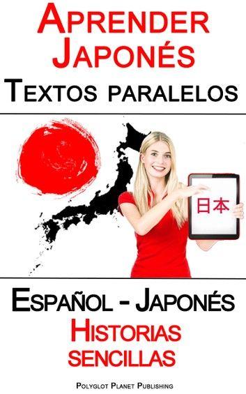 Aprender Japonés Textos Paralelos Historias Sencillas Español Japonés Ebook By Polyglot Planet Publishing Rakuten Kobo Aprendiendo Japonés Historias Sencillas Libros Para Aprender Ingles