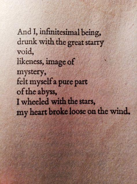 """"""" Y yo, ser infinitesimal, ebrio con el gran vacio estelar, semejanza, imagen del misterio, me he sentido como una parte pura del abismo, rodé con las estrellas, mi corazón se desató con el viento.""""  Pablo Neruda"""