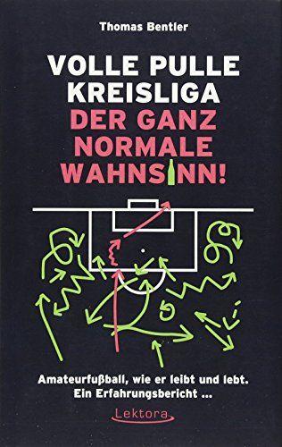 Volle Pulle Kreisliga C Der Ganz Normale Wahnsinn Amateurfu Ball Wie Er Leibt Und Lebt Ein Erfahrungsbericht Normale Ganz Am Kreisliga Leben Kreis
