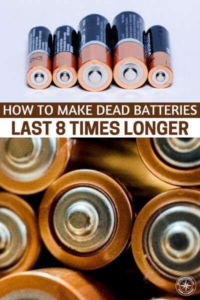 How To Make Dead Batteries Last 8 Times Longer Shtfpreparedness Dead Battery Battery Hacks Batteries